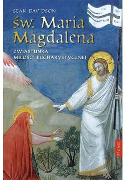 Św. Maria Magdalena Zwiastunka miłości eucharystycznej