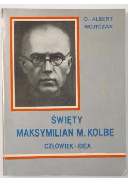 Święty Maksymilian M. Kolbe. Człowiek idea