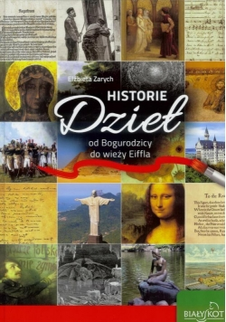 Historie Dzieł od Bogurodzicy do wieży Eiffla