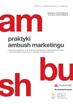 Praktyki ambush marketingu jako wyzwanie dla współczesnych organizatorów i sponsorów wielkich imprez