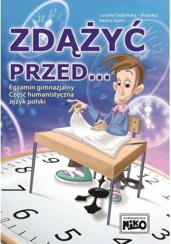 Zdążyć przed... Egzamin gimn. cz. hum. j. polski