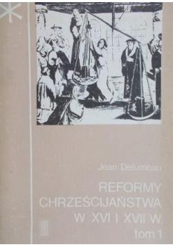 Reformy Chrześcijaństwa w XVI IXVII W. Tom I