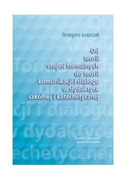 Od teorii stopni formalnych do teorii komunikacji i dialogu w dydaktyce szkolnej i katechetycznej
