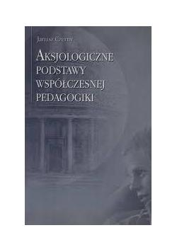 Aksjologiczne podstawy wspólczesnej pedagogiki