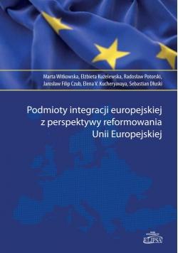 Podmioty integracji europejskiej z perspektywy reformowania Unii Europejskiej