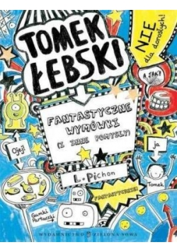 Tomek Łebski Fantastyczne wymówki i inne pomysły