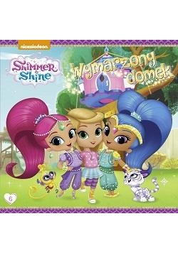 Shimmer and Shine T.6 Wymarzony domek