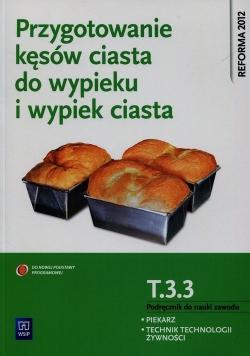 Przygotowanie kęsów ciasta do wypieku i wypiek ciast T.3.3. Podręcznik do nauki zawodu Piekarz Technik technologii żywności
