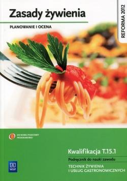 Zasady żywienia Planowanie i ocena Podręcznik do nauki zawodu Kwalifikacja T.15.1