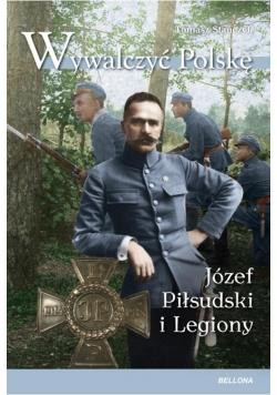 Wywalczyć Polskę. Józef Piłsudski. Legiony