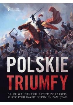 Polskie triumfy. 50 chwalebnych bitew z naszej...