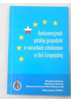 Konkurencyjność polskiej gospodarki w warunkach członkostwa w Unii Europejskiej