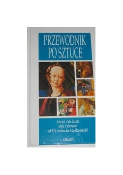 Przewodnik po sztuce artyści i ich dzieła style i kierunki od XIV wieku do współczesności