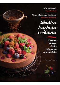 Słodka kuchnia roślinna. Zdrowe desery, ciasta i s