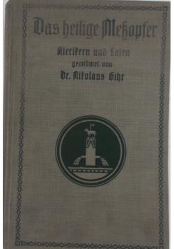 Das heilige Messopfer: Dogmatisch, Liturgisch und ascetisch erklärt , 1912 r.