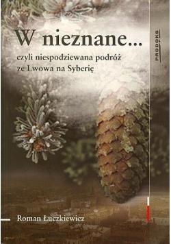 W nieznane.. czyli niespodziewana podróż ze Lwowa na Syberię
