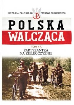 Polska Walcząca Tom 47 Partyzantka na Kielecczyźnie