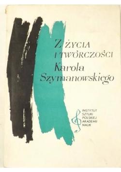 Z życia i twórczości Karola Szymanowskiego