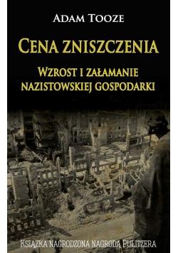 Cena zniszczenia. Wzrost i załamanie nazistowskiej