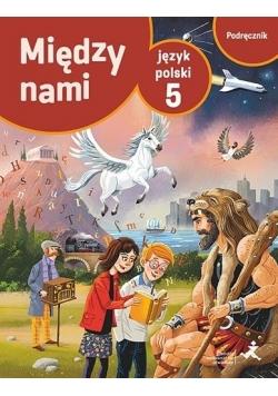 Język Polski SP 5 Między Nami podr w.2018 GWO