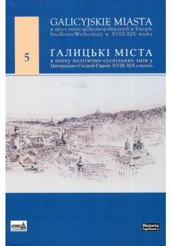 Galicyjskie miasta w epoce zmian społecznoopolitycznych w Europie Środkowo-Wschodniej w XVIII-XIX wieku 5