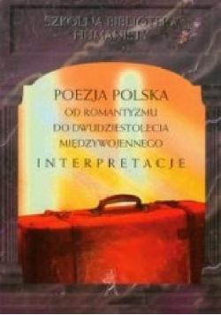 Poezja polska od romantyzmu do dwudziestolecia międzywojennego Interpretacje