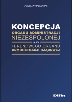 Koncepcja organu administracji niezespolonej jako terenowego organu administracji rządowej
