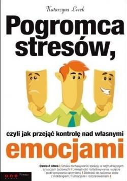 Pogromca stresów , czyli jak przejąć kontrolę nad własnymi emocjami