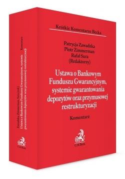 Ustawa o Bankowym Funduszu Gwarancyjnym, systemie gwarantowania depozytów oraz przymusowej restrukturyzacji Komentarz