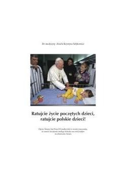 Ratujcie życie poczętych dzieci, ratujcie polskie dzieci!