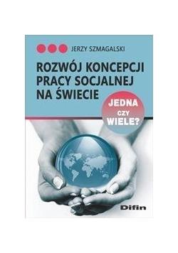 Rozwój koncepcji pracy socjalnej na świecie. Jedna