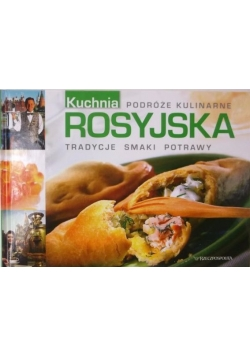 Kuchnia rosyjska. Tradycje, smaki, potrawy