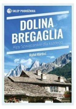 Dolina Bergaglia. Alpy Szwajcarskie dla każdego