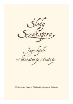 Ślady Szekspira. Jego dzieło w literaturze...