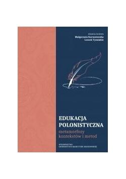 Edukacja polonistyczna. Metamorfozy kontekstów...