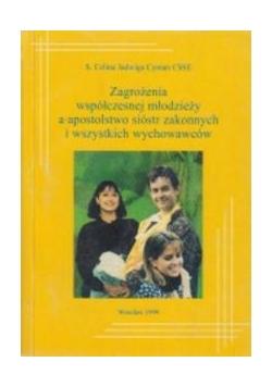 Zagrożenia współczesnej młodzieży a apostolstwo sióstr zakonnych i wszystkich wychowawców
