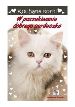 Kochane kotki. W poszukiwaniu dobrego serduszka