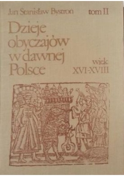 Dzieje obyczajów w dawnej Polsce wiek XVI-XVIII, tom II