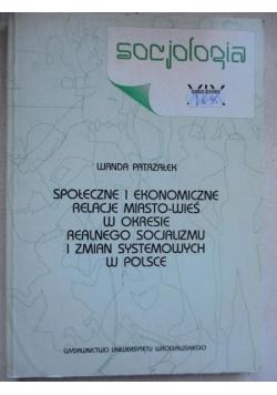 Społeczne i ekonomiczne relacje miasto-wieś w okresie realnego socjalizmu i zmian systemowych w Polsce