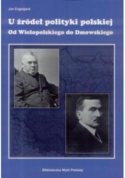 U źródeł polityki polskiej. Od Wielopolskiego do..