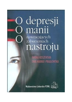 O depresji o manii o nawracających zaburzeniach nastroju