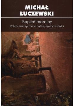 Kapitał moralny Polityki historyczne w późnej nowoczesności