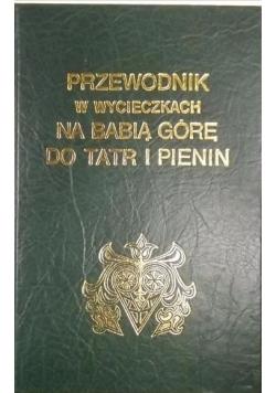 Przewodnik w wycieczkach na Babią Górę do Tatr i Pienin. Reprint z 1860 r.