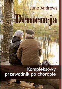 Demencja. Kompleksowy przewodnik po chorobie