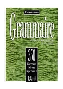 Grammaire 350 exercices - niveau superieur II