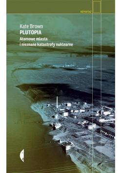 Plutopia. Atomowe miasta i nieznane katastrofy...