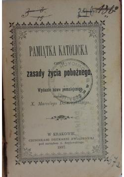 Pamiątka katolicka czyli zasady życia pobożnego , 1897 r.