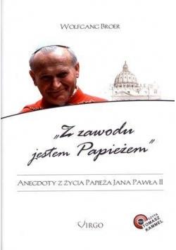 Z zawodu jestem Papieżem