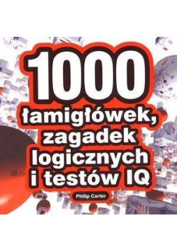 1000 łamigłówek, zagadek logicznych i testów IQ