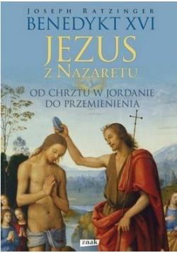 Jezus z Nazaretu. Od Chrztu w Jordanie do Przem...
